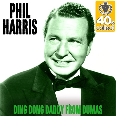 Ding Dong Daddy from Dumas (Remastered) - Single - Phil Harris
