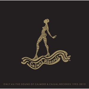 Only 4 U: The Sound of Cajmere & Cajual Records (1992-2012)