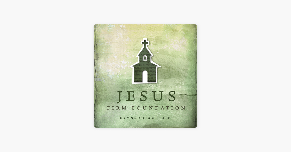 Jesus, Firm Foundation: Hymns of Worship by Various Artists on iTunes
