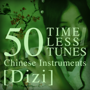 50 Timeless Tunes: Chinese Instruments - Dizi - Various Artists - Various Artists