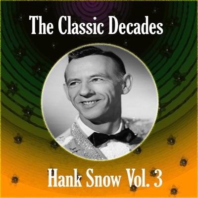 The Classic Decades Presents - Hank Snow, Vol. 3 - Hank Snow