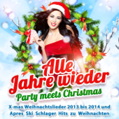 Alle Jahre Wieder  Party Meets Christmas (X Mas Weihnachtslieder 2013 Bis 2014 Und Après Ski Schlager Hits Zu Weihnachten)-Various Artists