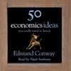 Edmund Conway - 50 Economics Ideas You Really Need to Know (Unabridged) artwork