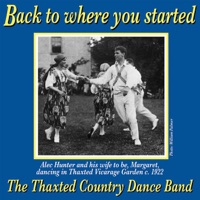 Back to Where You Started - The Thaxted Country Dance Band by The Thaxted Country Dance Band, Simon Ritchie - Melodeon, and Friends on Apple Music