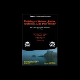Anthology of Science Fiction, The Surreal, And the Other-Worldly (Dramatization) - Clark Ashton Smith, C.L. Moore, Troy Cardines, more mp3 listen download