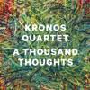 A Thousand Thoughts, Kronos Quartet