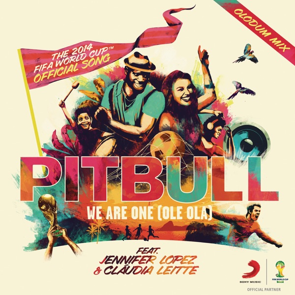 We Are One (Ole Ola) [The Official 2014 FIFA World Cup Song] [feat. Jennifer Lopez & Cláudia Leitte]
