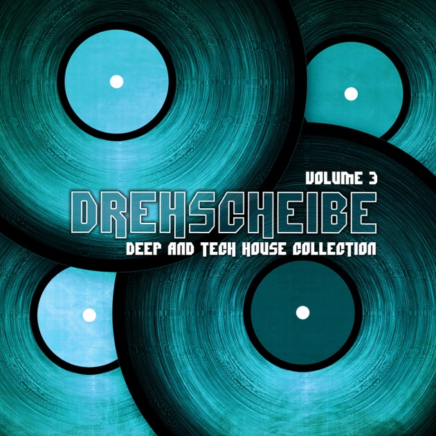 Drehscheibe vol 3 deep and tech house collection by for Tech house songs