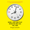Overwhelmed: Work, Love, And Play When No One Has the Time (Unabridged) - Brigid Schulte