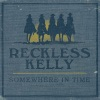 Somewhere In Time, Reckless Kelly