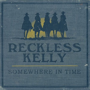Reckless Kelly - I Hold the Bottle, You Hold the Wheel