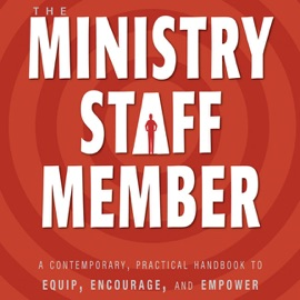 The Ministry Staff Member: A Contemporary, Practical Handbook to Equip, Encourage, and Empower (Unabridged) - Douglas L. Fagerstrom mp3 listen download
