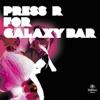 Press R For Galaxy Bar