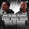 That Was Then This Is Now, Tha Dogg Pound