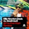 All U Ever Want (Billy Newton-Davis vs. deadmau5), Billy Newton-Davis & deadmau5