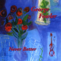 Never Better: 30 Years of Fiddling In Maine by George Fowler on Apple Music