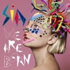 We Are Born, Sia