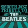 Smooth Jazz Tribute to The Beatles, Smooth Jazz All Stars