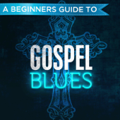 A Beginners Guide to: Gospel Blues