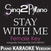 Stay With Me (Female Key) [Originally Performed By Sam Smith] [Piano Karaoke Version]
