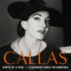 Birth of a Diva - Legendary Early Recordings, Maria Callas