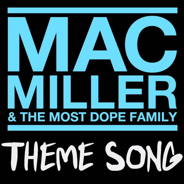 Mac Miller & the Most Dope Family Theme Song - Single