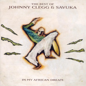 The Best of Johnny Clegg & Savuka - In My African Dream Mp3 Download