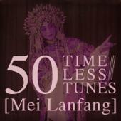50 Timeless Tunes: Mei Lanfang-Mei Lanfang