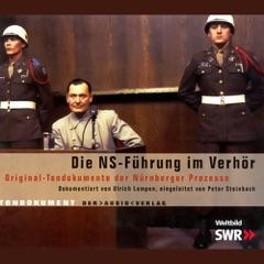 Die NS-Führung im Verhör: Original-Tondokumente der Nürnberger Prozesse