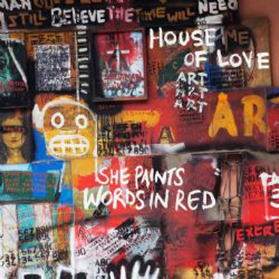 She Paints Words In Red - The House Of Love