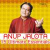 Anup Jalota - 15 Ulitmate Essentials