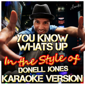 You Know Whats Up (In the Style of Donell Jones) [Karaoke Version]