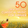 50 Great Pieces of Classical Music for Summer - Various Artists