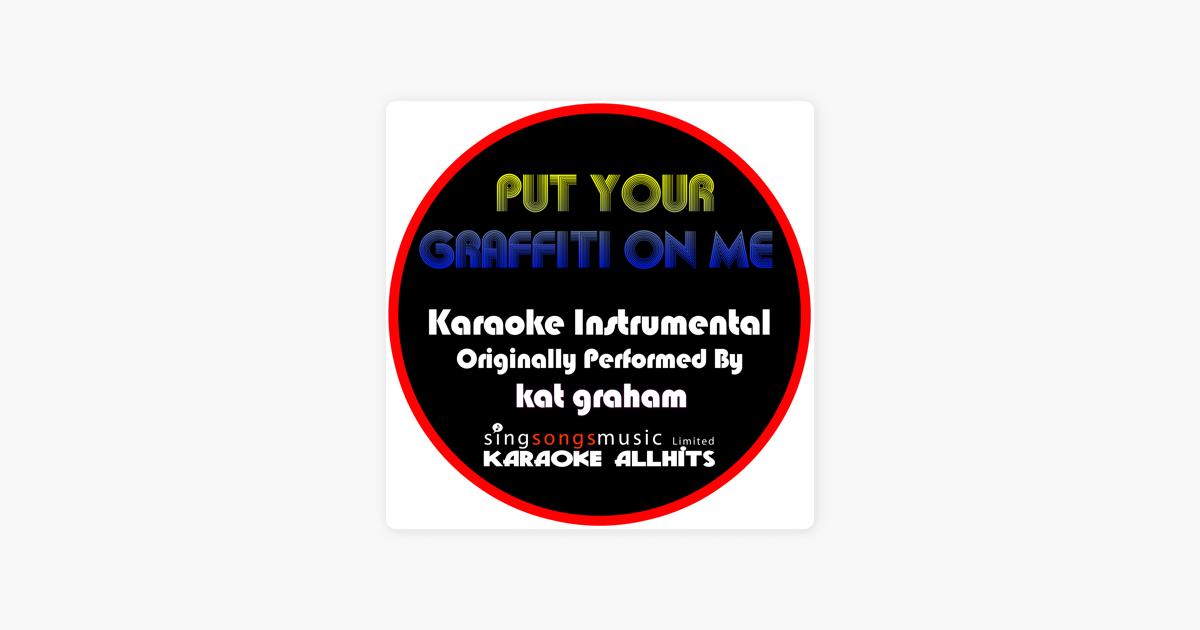 Put Your Graffiti On Me (Originally Performed By Kat Graham) [Instrumental  Version] - Single by Karaoke All Hits