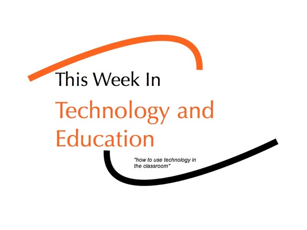This Week in Technology and Education