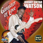 "Johnny ""Guitar"" Watson - Gangster of Love"
