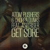 Atom Pushers & Choppa Dunks - Get Sore (feat. Ash Riser)