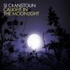 Si Cranstoun - Caught In the Moonlight artwork