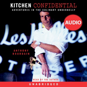 Kitchen Confidential: Adventures in the Culinary Underbelly (Unabridged) - Anthony Bourdain audiobook, mp3