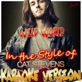 Wild World (In the Style of Cat Stevens) [Karaoke Version]