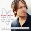 Only You Can Love Me This Way (Acoustic Version) - Single, Keith Urban