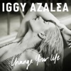 Change Your Life (Iggy Only Version) - Single, Iggy Azalea