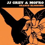 JJ Grey & Mofro - Orange Blossoms