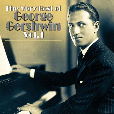 The Very Best of George Gershwin, Vol. 1 - George Gershwin