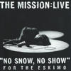 No Snow, No Show for the Eskimo - The Mission:Live - The Mission