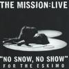 The Mission - No Snow, No Show for the Eskimo - The Mission:Live artwork