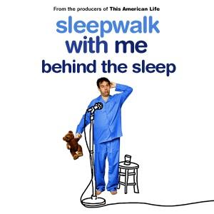 Sleepwalk With Me: Behind the Sleep