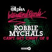 Robbie Mychals - Can't Get Enuff of U