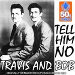 Travis & Bob - Tell Him No
