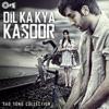 Dil Ka Kya Kasoor (Sad Song Collection)